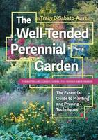 DiSabato-Aust, Tracy - The Well-Tended Perennial Garden: The Essential Guide to Planting and Pruning Techniques, Third Edition - 9781604697070 - V9781604697070