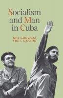 Ernesto Che Guevara, Fidel Castro - Socialism and Man in Cuba - 9781604880229 - V9781604880229