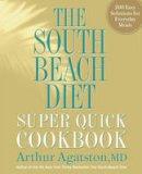 Agatston, Arthur - The South Beach Diet Super Quick Cookbook - 9781605293332 - V9781605293332