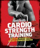 dos Remedios, Robert - Cardio Strength Training: Torch Fat, Build Muscle, and Get Stronger Faster - 9781605296555 - V9781605296555