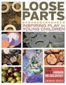 Daly, Lisa, Beloglovsky, Miriam - Loose Parts: Inspiring Play in Young Children - 9781605542744 - V9781605542744