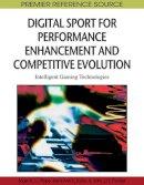 Nigel K. Pope - Digital Sport for Performance Enhancement and Competitive Evolution - 9781605664064 - V9781605664064