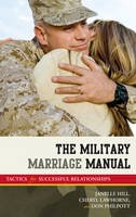 Moore, Janelle B.; Hill, Janelle; Lawhorne-Scott, Cheryl; Philpott, Don - The Military Marriage Manual. Tactics for Successful Relationships.  - 9781605907659 - V9781605907659