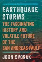 Dvorak, John - Earthquake Storms: The Fascinating History and Volatile Future of the San Andreas Fault - 9781605986852 - V9781605986852