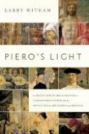 Witham, Larry - Piero's Light: In Search of Piero della Francesca: A Renaissance Painter and the Revolution in Art, Science, and Religion - 9781605986937 - V9781605986937