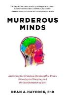 Haycock, Dean A. - Murderous Minds: Exploring the Criminal Psychopathic Brain: Neurological Imaging and the Manifestation of Evil - 9781605986951 - V9781605986951