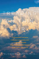Austin Ph. D., Elizabeth - Treading on Thin Air: Atmospheric Physics, Forensic Meteorology, and Climate Change: How Weather Shapes Our Everyday Lives - 9781605988221 - V9781605988221