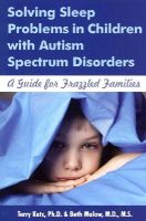 Terry Katz, Beth Ann Malow - Solving Sleep Problems in Children with Autism Spectrum Disorders: A Guide for Frazzled Families - 9781606131954 - V9781606131954