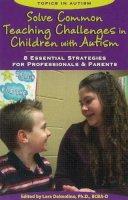 Lara Delmolino - Solve Common Teaching Challenges in Children with Autism: 8 Essential Strategies for Professionals & Parents (Topics in Autism) - 9781606132531 - V9781606132531