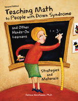 DeAnna Horstmeier - Teaching Math to People with Down Syndrome and Other Hands-On Learners: Strategies and Materials (Second Edition) - 9781606132784 - V9781606132784