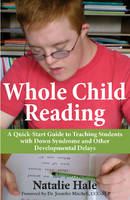 Natalie Hale - Whole Child Reading: A Quick-Start Guide to Teaching Students with Down Syndrome and Other Developmental Delays - 9781606132838 - V9781606132838
