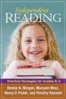 Morgan, Denise N., Mraz, Maryann, Padak, Nancy, Rasinski, Timothy - Independent Reading: Practical Strategies for Grades K-3 (Solving Problems in the Teaching of Literacy) - 9781606230251 - V9781606230251