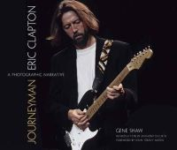 Shaw, Gene - Journeyman: Eric Clapton -- A Photographic Narrative (Calla Editions) - 9781606600559 - V9781606600559