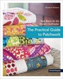 Elizabeth Hartman - The Practical Guide to Patchwork: New Basics for the Modern Quiltmaker - 9781607050087 - V9781607050087
