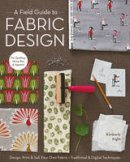 Kimberly Kight - A Field Guide to Fabric Design: Design, Print & Sell Your Own Fabric; Traditional & Digital Techniques; for Quilting, Home Dec & Apparel - 9781607053552 - V9781607053552