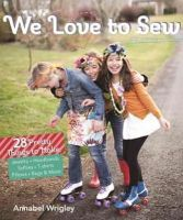 Wrigley , Annabel - We Love to Sew: 28 Pretty Things to Make: Jewelry, Headbands, Softies, T-shirts, Pillows, Bags & More - 9781607056324 - V9781607056324