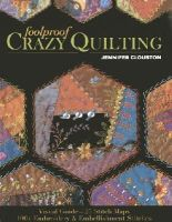 Clouston, Jennifer - Foolproof Crazy Quilting: Visual Guide - 25 Stitch Maps  100+ Embroidery & Embellishment Stitches - 9781607057178 - V9781607057178