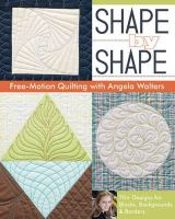 Walters, Angela - Shape by Shape Free-Motion Quilting with Angela Walters: 70+ Designs for Blocks, Backgrounds & Borders - 9781607057888 - V9781607057888