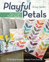 Yoder, Corey - Playful Petals: Learn Simple, Fusible Appliqué  18 Quilted Projects Made From Precuts - 9781607057970 - V9781607057970