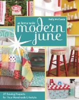 McCants, Kelly - At Home with Modern June: 27 Sewing Projects for Your Handmade Lifestyle - 9781607058007 - V9781607058007