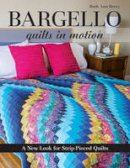 Berry, Ruth Ann - Bargello Quilts in Motion: A New Look for Strip-Pieced Quilts - 9781607058106 - V9781607058106