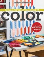 Goldsmith, Becky - The Quilter's Practical Guide to Color: Includes 10 Skill-Building Projects - 9781607058649 - V9781607058649