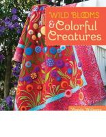 Williams, Wendy - Wild Blooms & Colorful Creatures: 15 Appliqué Projects - Quilts, Bags, Pillows & More - 9781607058724 - V9781607058724