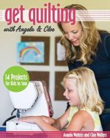 Walters, Angela - Get Quilting with Angela & Cloe: 14 Projects for Kids to Sew - 9781607059554 - V9781607059554
