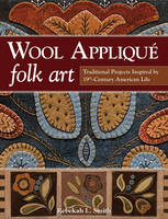 Smith, Rebekah L. - Wool Appliqué Folk Art: Traditional Projects Inspired by 19th-Century American Life - 9781607059691 - V9781607059691