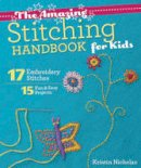 Nicholas, Kristin - The Amazing Stitching Handbook for Kids: 17 Embroidery Stitches  15 Fun & Easy Projects - 9781607059738 - V9781607059738