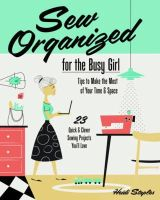 Staples, Heidi - Sew Organized for the Busy Girl:  Tips to Make the Most of Your Time & Space   23 Quick & Clever Sewing Projects You'll Love - 9781607059790 - V9781607059790
