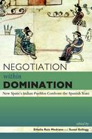 - Negotiation within Domination: New Spain's Indian Pueblos Confront the Spanish State (Mesoamerican Worlds) - 9781607325895 - V9781607325895