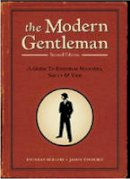 Phineas Mollod, Jason Tesauro - The Modern Gentleman, 2nd Edition: A Guide to Essential Manners, Savvy, and Vice - 9781607740063 - V9781607740063
