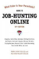 Bolles, Mark Emery, Bolles, Richard N. - What Color Is Your Parachute? Guide to Job-Hunting Online, Sixth Edition: Blogging, Career Sites, Gateways, Getting Interviews, Job Boards, Job Search ... Resumes, Research Sites,  - 9781607740339 - V9781607740339