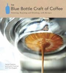 Freeman, James, Freeman, Caitlin, Duggan, Tara - The Blue Bottle Craft of Coffee - 9781607741183 - 9781607741183