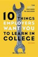 Coplin, Bill - 10 Things Employers Want You to Learn in College - 9781607741459 - V9781607741459