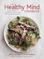 Katz, Rebecca, Edelson, Mat - The Healthy Mind Cookbook: Big-Flavor Recipes to Enhance Brain Function, Mood, Memory, and Mental Clarity - 9781607742975 - V9781607742975