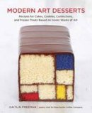 Freeman, Caitlin - Modern Art Desserts: Recipes for Cakes, Cookies, Confections, and Frozen Treats Based on Iconic Works of Art - 9781607743903 - V9781607743903