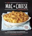 Arevalo, Allison, Wade, Erin - The Mac + Cheese Cookbook: 50 Simple Recipes from Homeroom, America's Favorite Mac and Cheese Restaurant - 9781607744665 - V9781607744665