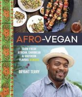 Terry, Bryant - Afro-Vegan: Farm-Fresh African, Caribbean, and Southern Flavors Remixed - 9781607745310 - V9781607745310