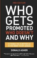 Asher, Donald - Who Gets Promoted, Who Doesn't, and Why, Second Edition: 12 Things You'd Better Do If You Want to Get Ahead - 9781607746003 - V9781607746003