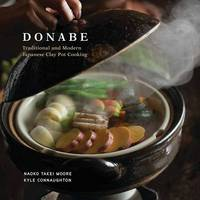 Moore, Kyle Connaughton - Donabe: Classic and Modern Japanese Clay Pot Cooking - 9781607746997 - 9781607746997