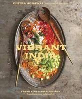 Agrawal, Chitra - Vibrant India: Fresh Vegetarian Recipes from Bangalore to Brooklyn - 9781607747345 - V9781607747345