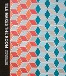 Petravic, Robin, Bailey, Catherine - Tile Makes the Room: Good Design from Heath Ceramics - 9781607747413 - V9781607747413