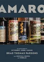 Parsons, Brad Thomas - Amaro: The Spirited World of Bittersweet, Herbal Liqueurs, with Cocktails, Recipes, and Formulas - 9781607747482 - V9781607747482