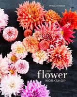Chezar, Ariella, Michaels, Julie - The Flower Workshop: Lessons in Arranging Blooms, Branches, Fruits, and Foraged Materials - 9781607747659 - V9781607747659