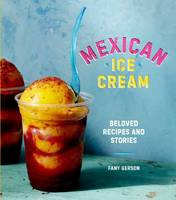 Gerson, Fany - Mexican Ice Cream: Beloved Recipes and Stories - 9781607747772 - V9781607747772
