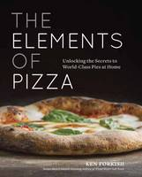 Forkish, Ken - The Elements of Pizza: Unlocking the Secrets to World-Class Pies at Home - 9781607748380 - V9781607748380