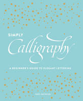 Detrick, Judy - Simply Calligraphy: A Beginner's Guide to Elegant Lettering - 9781607748564 - V9781607748564