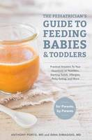 Porto M.D., Anthony, DiMaggio M.D., Dina - The Pediatrician's Guide to Feeding Babies and Toddlers: Practical Answers To Your Questions on Nutrition, Starting Solids, Allergies, Picky Eating, and More (For Parents, By Paren - 9781607749011 - V9781607749011